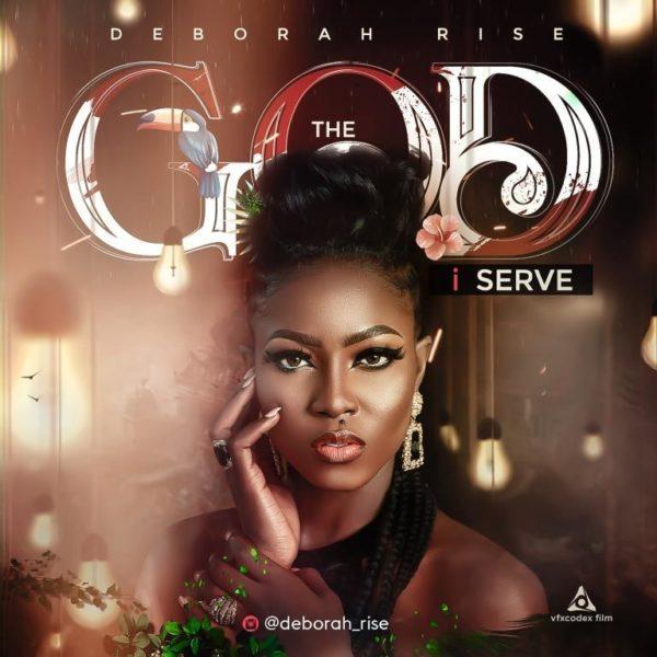 Deborah Rise – The God I Serve (Audio + Lyrics)