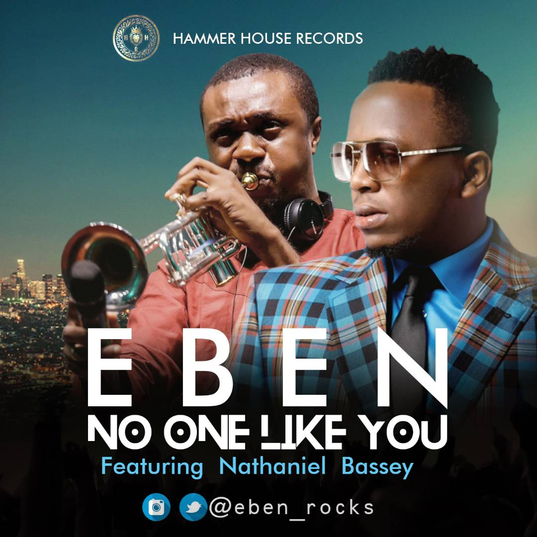 No One Like You by Eben Ft. Nathaniel Bassey - Mp3 + Lyrics