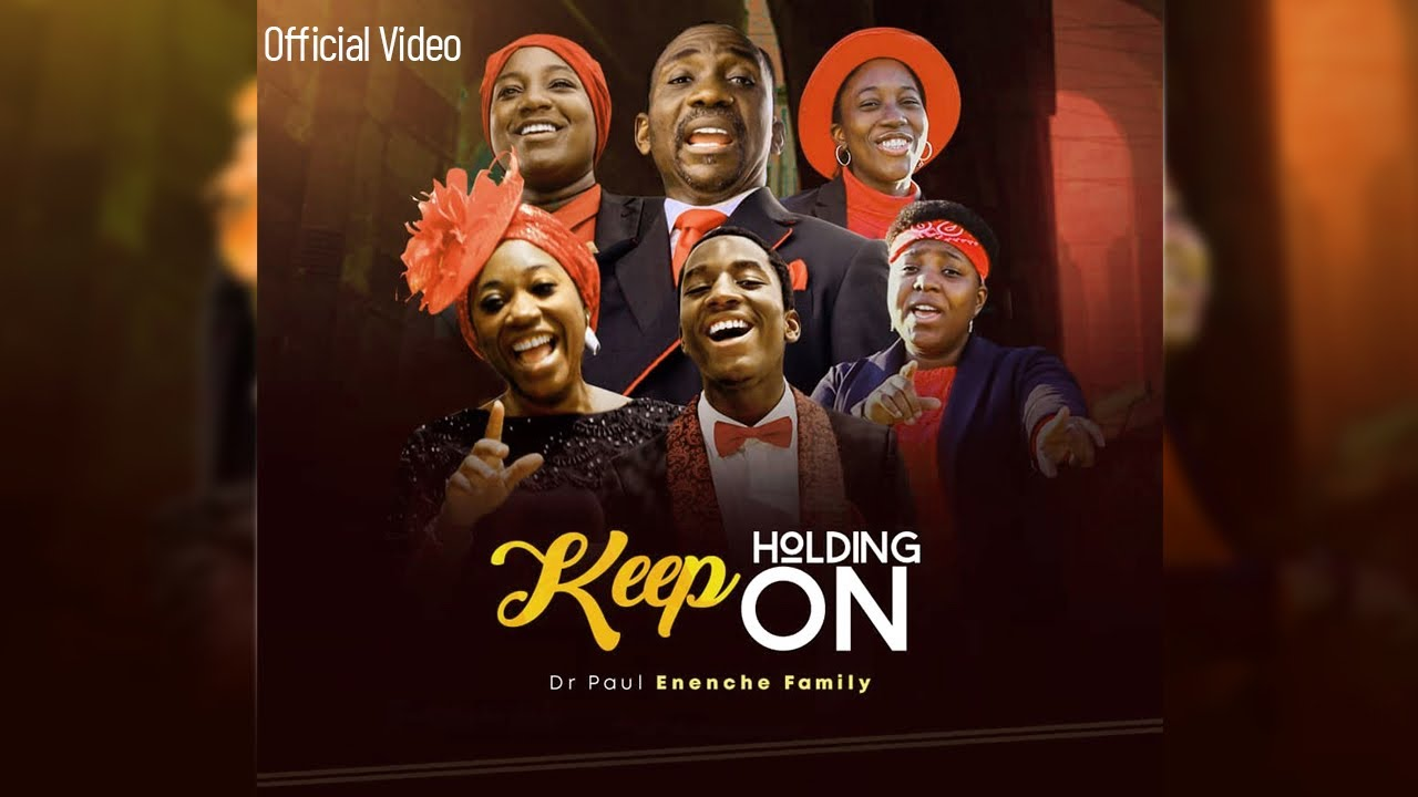 New Video: Keep Holding On - Dr Pastor Paul Enenche Family
