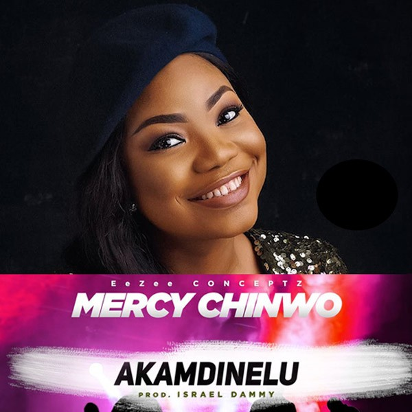 Official Video: Akamdinelu by Mercy Chinwo (Video + Lyrics)